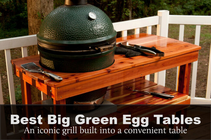 Best Big Green Egg Tables: Reviews, Buyers Guide & FAQs